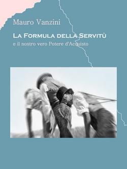 La Formula della Servitù e il nostro vero Potere d'Acquisto - Libro di Mauro Vanzini